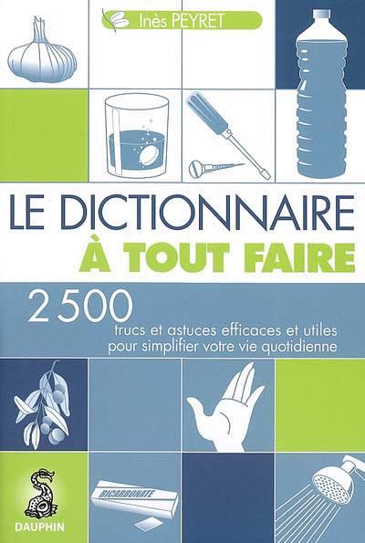 Le dictionnaire tout faire 1001 trucs et astuces pour for 1001 trucs maison