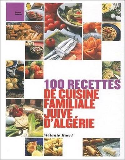 100 Recettes De Cuisine Juive Dalgérie Arts De La Table Vie